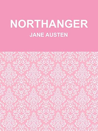 NORTHANGER ABBEY (Annotated) (JANE AUSTEN COMPLETE NOVELS Book 5)