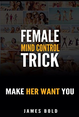 Female Mind Control Trick: Make Her Want You