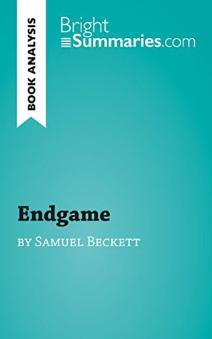 Endgame by Samuel Beckett (Book Analysis): Detailed Summary, Analysis and Reading Guide (BrightSummaries.com)