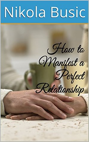 How to Manifest a Perfect Relationship