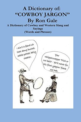 A Dictionary of Cowboy and Western Slang: Cowboy Jargon