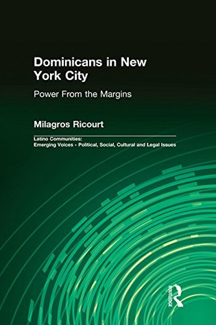 Dominicans in New York City: Power From the Margins (Latino Communities: Emerging Voices - Political, Social, Cultural and Legal Issues)