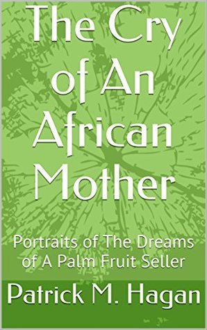 The Cry of An African Mother: Portraits of The Dreams of A Palm Fruit Seller