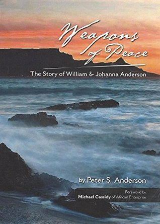Weapons of Peace: The Story of William & Johanna Anderson