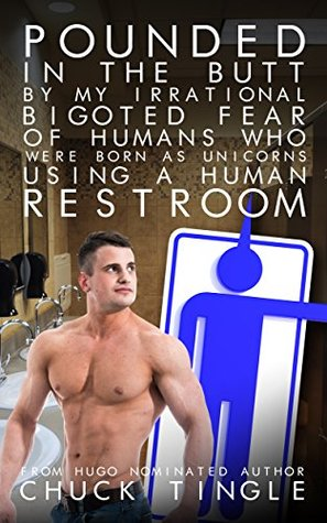 Pounded In The Butt By My Irrational Bigoted Fear Of Humans Who Were Born As Unicorns Using A Human Restroom