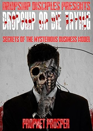 DROPSHIP DISCIPLES PRESENTS DROPSHIP OR DIE TRYING SECRETS OF THE MYSTERIOUS BUSINESS MODEL