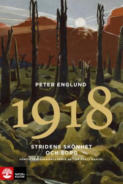 Stridens skönhet och sorg 1918 : första världskrigets sista år i 88 korta kapitel (Stridens skönhet och sorg, #5)