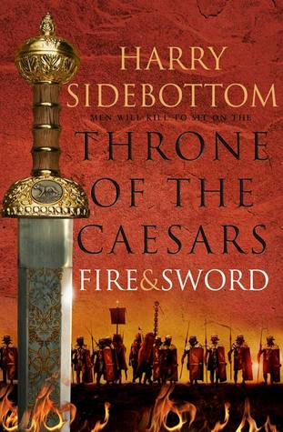 Throne of The Caesars. Fire & Sword : Harry Sidebottom