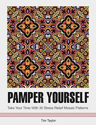 Pamper Yourself: Take Your Time With 30 Stress Relief Mosaic Patterns