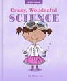 crazy, wonderful science by Mary    Lee