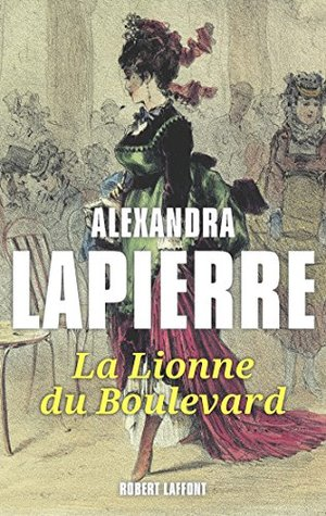 La lionne du boulevard by Alexandra Lapierre
