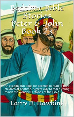 Bedtime Bible Stories Peter & John Book 23: An exciting fun book for parents to read to their children at bedtime. A great way to teach young minds the wonderful stories of the Bible.