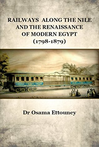 Railways Along the Nile and the Renaissance of Modern Egypt (1798-1879)