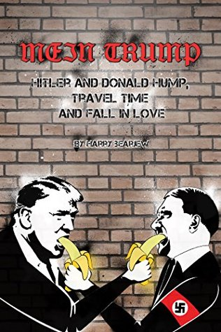 Mein Trump: Hitler and Donald Hump, Travel Time and Fall In Love