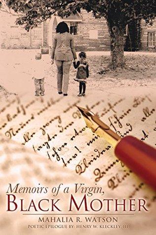 Memoirs of a Virgin, Black Mother: Poetic Epilogue by: HENRY W. KLECKLEY, III