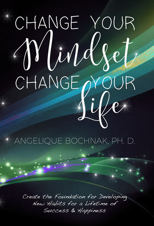 Change Your Mindset Change Your Life: Create the Foundation for Developing New Habits for a Lifetime of Success and Happiness EPUB