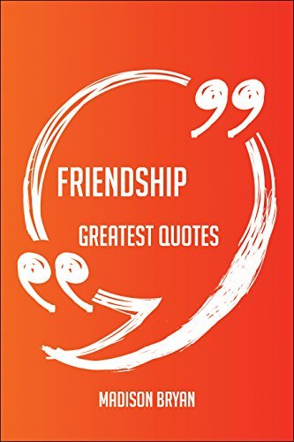Friendship Greatest Quotes - Quick, Short, Medium Or Long Quotes. Find The Perfect Friendship Quotations For All Occasions - Spicing Up Letters, Speeches, And Everyday Conversations.