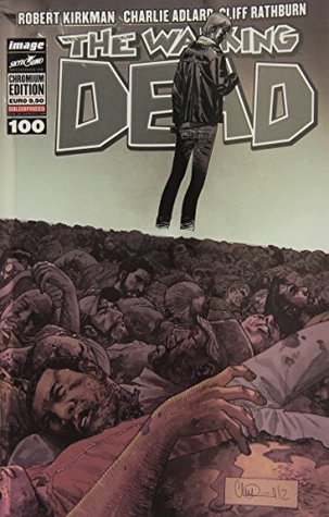 The walking dead. Chromium edition vol. 100