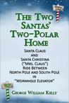 The Two Santas' Two-Polar Home: Santa Claus and Santa Christina (