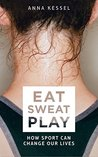Book cover for Eat Sweat Play: How Sport Can Change Our Lives