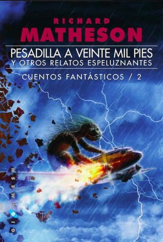Pesadilla a veinte mil pies y otros relatos espeluznantes by Richard Matheson