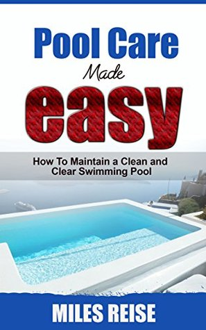 Pool Care Made Easy: How to Maintain a Clean and Clear Swimming Pool ...
