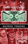 Matrix Visions by Harry Whitewolf