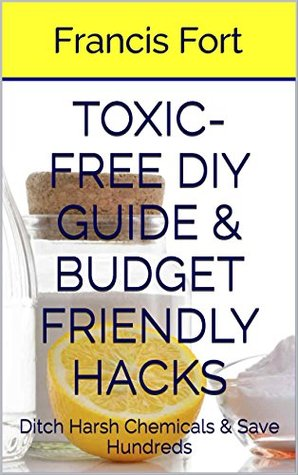Toxic-Free DIY Guide & Budget Friendly Hacks: ACV, Coconut Oil, Baking Soda & More: Save Hundreds on Toiletries and Household Supplies per Year