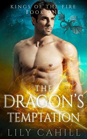 The Dragon's Temptation (Kings of the Fire, #1) by Lily Cahill