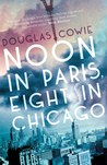 Noon in Paris, Eight in Chicago by Douglas Cowie