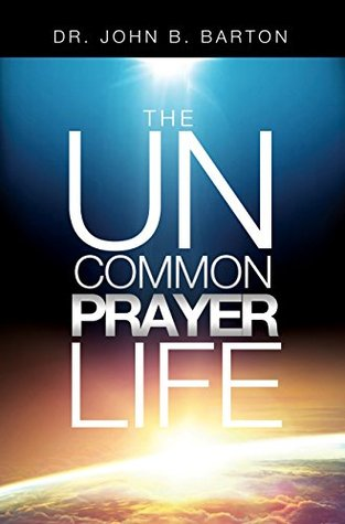The Uncommon Prayer Life