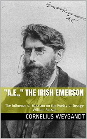 """A.E.,"" the Irish Emerson: The Influence of Emerson on the Poetry of George William Russell"