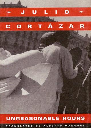Unreasonable Hours by Julio Cortázar