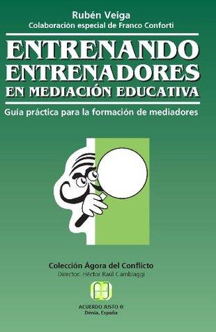 Entrenando entrenadores en mediación educativa: guía práctica para la formación de mediadores