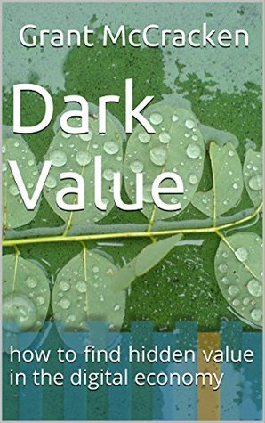 Dark Value: how to find hidden value in the digital economy - PDF ePub