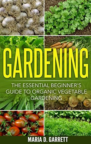 Gardening: The Essential Beginner's Guide to Organic Vegetable Gardening