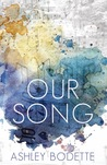 Our Song by Ashley Bodette