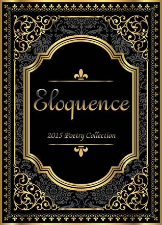 Eloquence: 2015 Poetry Collection