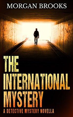 The International Mystery: A Detective Mystery Novella