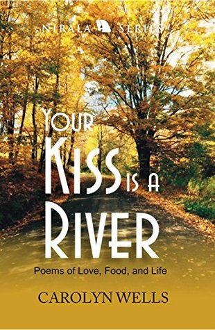 Your Kiss is a River: Poems of Love, Food and Life