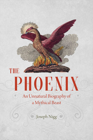 The Phoenix: An Unnatural Biography of a Mythical Beast