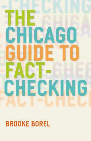 The Chicago Guide to Fact-Checking by Brooke Borel