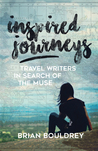 Inspired Journeys: Travel Writers in Search of the Muse