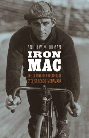 Iron Mac: The Legend of Roughhouse Cyclist Reggie McNamara