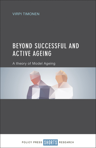 Beyond Successful and Active Ageing: A Theory of Model Ageing