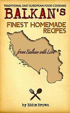 Balkan Food: Traditional Balkan HomeMade Recipes for Beginners