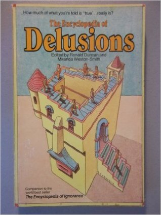 The Encyclopedia of Delusions: A Critical Scrutiny of Current Beliefs and Conventions