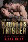Pulling His Trigger by Alexa Riley