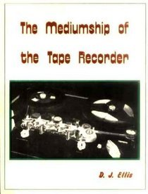 the-mediumship-of-the-tape-recorder-a-detailed-examination-of-the-jurgenson-raudive-phenomenon-of-voice-extras-on-tape-recordings
