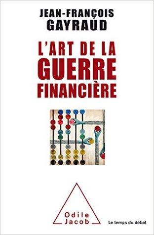 L'Art de la Guerre Financière por Jean-François Gayraud